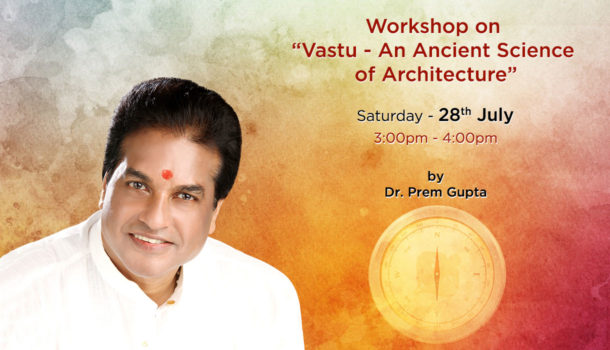 Vastu - An Ancient Science of Architecture - 28th July 2018 - Dr. Prem Gupta