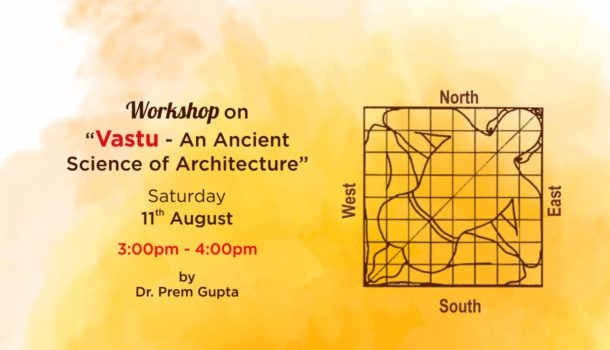 Vastu - An Ancient Science of Architecture - 11th August 2018 - Dr. Prem Gupta